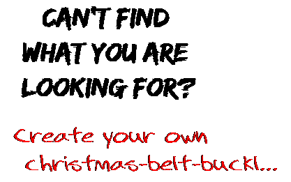 Can't find  what you are  looking for? Create your own  christmas-belt-buckl...