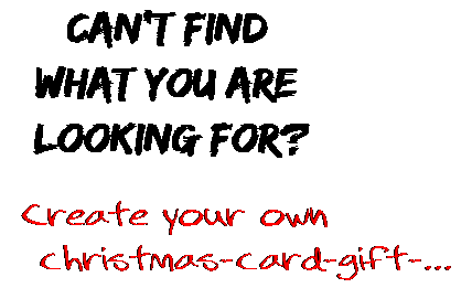 Can't find  what you are  looking for? Create your own  christmas-card-gift-...