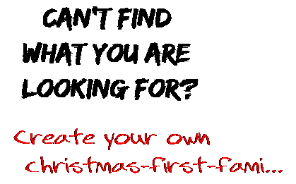 Can't find  what you are  looking for? Create your own  christmas-first-fami...