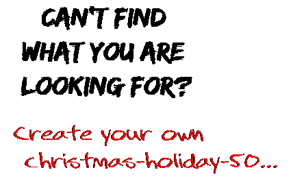 Can't find  what you are  looking for? Create your own  christmas-holiday-50...