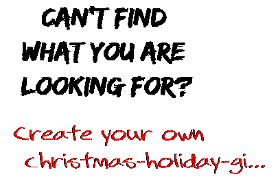 Can't find  what you are  looking for? Create your own  christmas-holiday-gi...