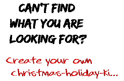 Can't find  what you are  looking for? Create your own  christmas-holiday-ki...