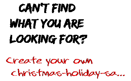 Can't find  what you are  looking for? Create your own  christmas-holiday-sa...