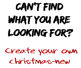 Can't find  what you are  looking for? Create your own  christmas-new