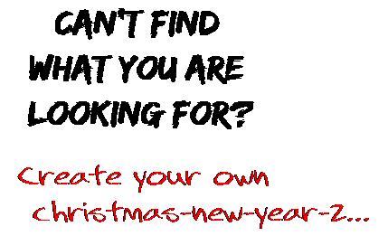 Can't find  what you are  looking for? Create your own  christmas-new-year-2...