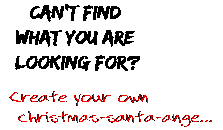 Can't find  what you are  looking for? Create your own  christmas-santa-ange...