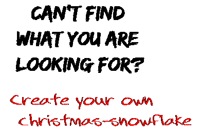 Can't find  what you are  looking for? Create your own  christmas-snowflake
