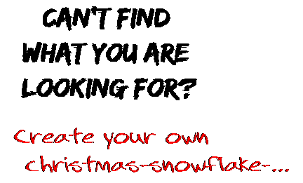 Can't find  what you are  looking for? Create your own  christmas-snowflake-...