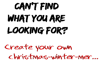 Can't find  what you are  looking for? Create your own  christmas-winter-mer...