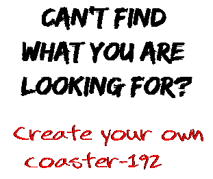 Can't find  what you are  looking for? Create your own  coaster-192