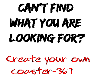 Can't find  what you are  looking for? Create your own  coaster-367