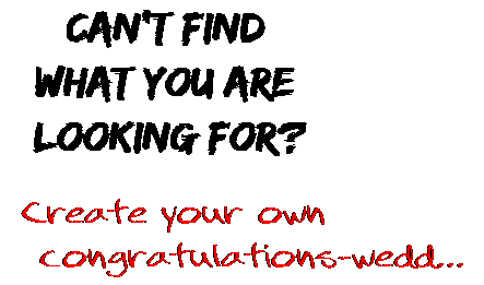 Can't find  what you are  looking for? Create your own  congratulations-wedd...