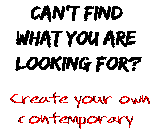 Can't find  what you are  looking for? Create your own  contemporary