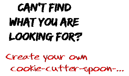 Can't find  what you are  looking for? Create your own  cookie-cutter-spoon-...