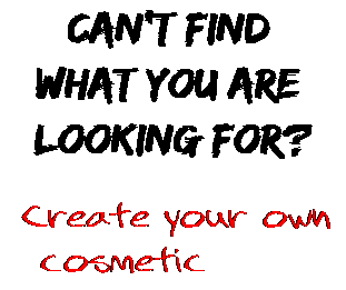 Can't find  what you are  looking for? Create your own  cosmetic