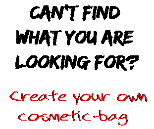 Can't find  what you are  looking for? Create your own  cosmetic-bag