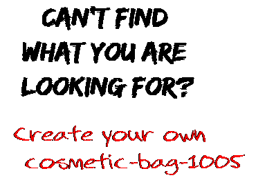 Can't find  what you are  looking for? Create your own  cosmetic-bag-1005