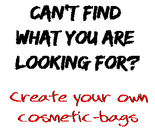 Can't find  what you are  looking for? Create your own  cosmetic-bags