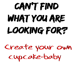 Can't find  what you are  looking for? Create your own  cupcake-baby