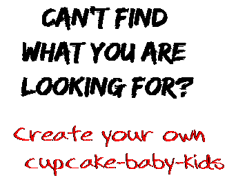 Can't find  what you are  looking for? Create your own  cupcake-baby-kids
