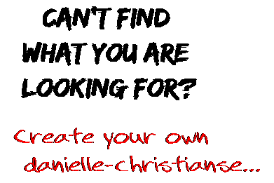 Can't find  what you are  looking for? Create your own  danielle-christianse...