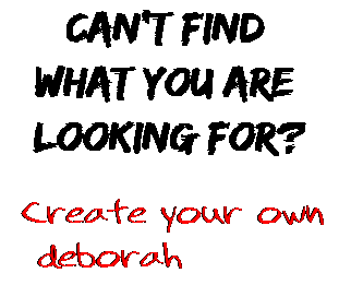 Can't find  what you are  looking for? Create your own  deborah