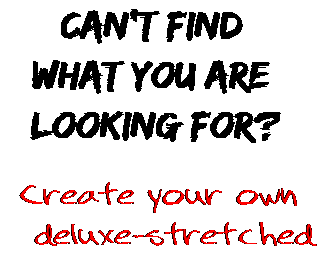 Can't find  what you are  looking for? Create your own  deluxe-stretched