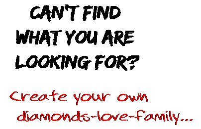 Can't find  what you are  looking for? Create your own  diamonds-love-family...