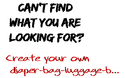 Can't find  what you are  looking for? Create your own  diaper-bag-luggage-b...