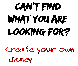 Can't find  what you are  looking for? Create your own  disney