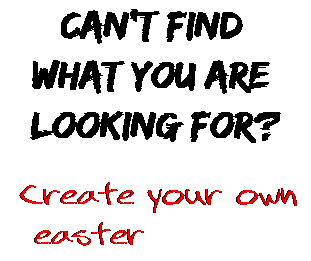 Can't find  what you are  looking for? Create your own  easter