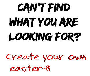 Can't find  what you are  looking for? Create your own  easter-8