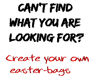Can't find  what you are  looking for? Create your own  easter-bags