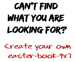 Can't find  what you are  looking for? Create your own  easter-book-9x7