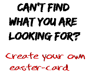 Can't find  what you are  looking for? Create your own  easter-card