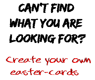 Can't find  what you are  looking for? Create your own  easter-cards