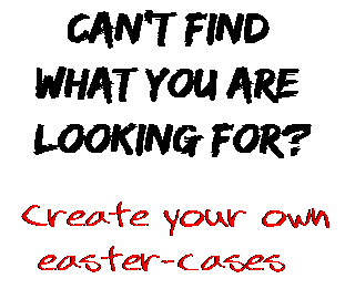 Can't find  what you are  looking for? Create your own  easter-cases