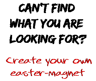 Can't find  what you are  looking for? Create your own  easter-magnet