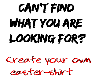 Can't find  what you are  looking for? Create your own  easter-shirt