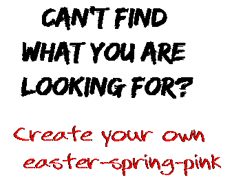 Can't find  what you are  looking for? Create your own  easter-spring-pink