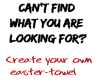 Can't find  what you are  looking for? Create your own  easter-towel