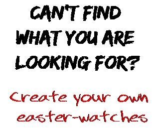 Can't find  what you are  looking for? Create your own  easter-watches
