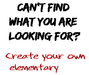 Can't find  what you are  looking for? Create your own  elementary