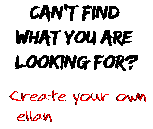 Can't find  what you are  looking for? Create your own  ellan