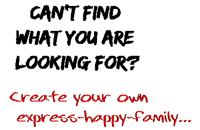 Can't find  what you are  looking for? Create your own  express-happy-family...
