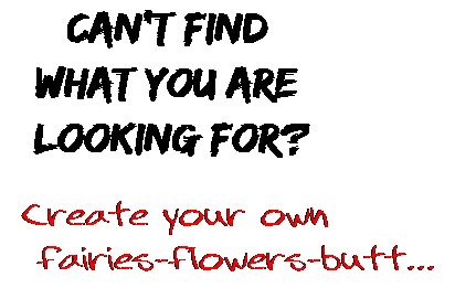 Can't find  what you are  looking for? Create your own  fairies-flowers-butt...