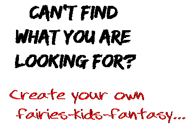 Can't find  what you are  looking for? Create your own  fairies-kids-fantasy...