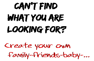 Can't find  what you are  looking for? Create your own  family-friends-baby-...