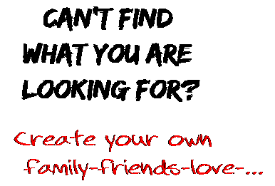 Can't find  what you are  looking for? Create your own  family-friends-love-...