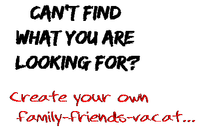 Can't find  what you are  looking for? Create your own  family-friends-vacat...